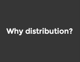 Why distribution?
