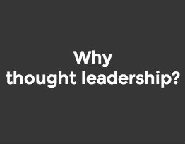 Why thought leadership?